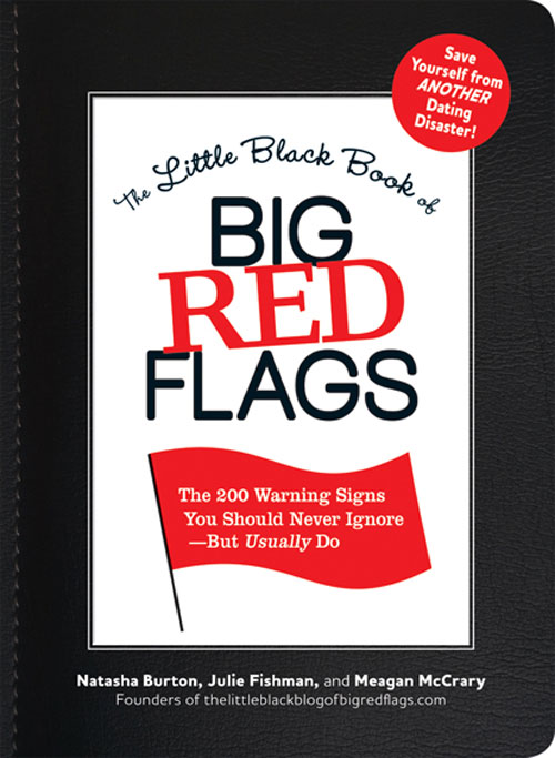 The Little Black Book of Big Red Flags: Relationship Warning Signs You Totally Spotted... But Chose to Ignore Natasha Burton, Julie Fishman and Meagan McCrary
