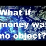 what-if-money-was-no-object