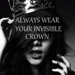 I Never Leave Home Without …. My Invisible Crown: A Simple Guide To Help Boost Your Self-Confidence