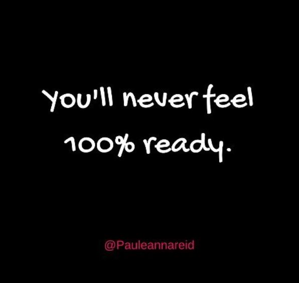 You'll Never Feel 100% Ready